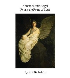 How the Little Angel Found the Point of it All ***